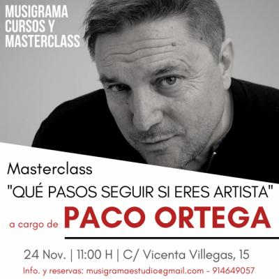 Masterclass ''QUÉ PASOS SEGUIR SI ERES ARTISTA'' a cargo de PACO ORTEGA