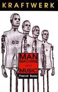 Kraftwerk Man, Machine & Music de Pascal Bussy